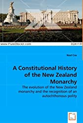 A Constitutional History of the New Zealand Monarchy: The Evolution of the New Zealand Monarchy and the Recognition of an Autochthonous Polity by Noel Cox (2008-04-24)
