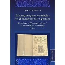 """Palabra, imágenes y símbolos en el mundo jesuítico-guaraní: Estudio de la """"Conquista Espiritual"""" de Antonio Ruiz de Montoya (1639)  (Spanish Edition)"""