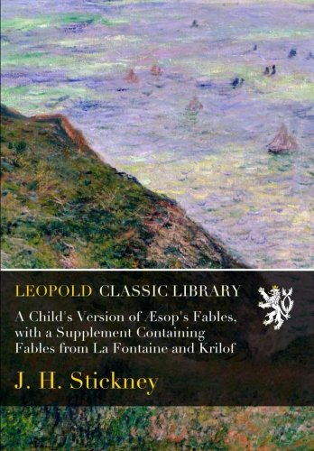 A Child's Version of Æsop's Fables, with a Supplement Containing Fables from La Fontaine and Krilof por J. H. Stickney
