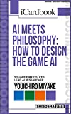 AI meets Philosophy: How to design the Game AI (iCardbook) (English Edition)