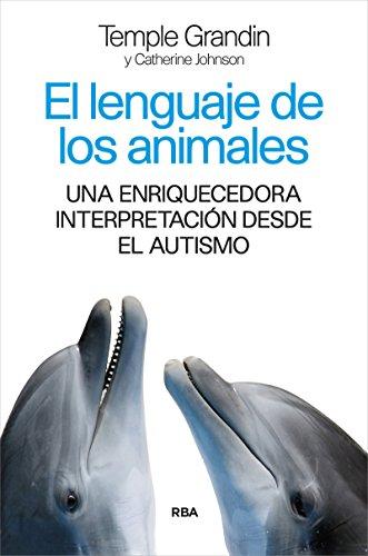 Descargar Libro El Lenguaje De Los Animales (DIVULGACIÓN) de TEMPLE GRANDIN