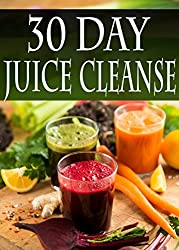 30 Day Juice Cleanse: Over 100 Juicing Recipes to aid weightless, detox, and fasting (English Edition)