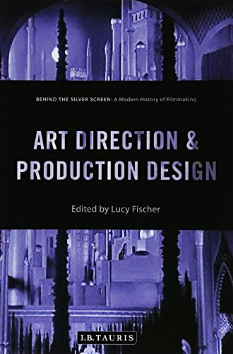 Art Direction and Production Design: A Modern History of Filmmaking (Behind the Silver Screen)