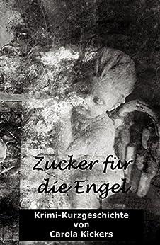 Zucker für die Engel: Krimi Kurzgeschichte von [Kickers, Carola]