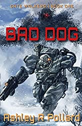 Bad Dog: Military Science Fiction Across A Holographic Multiverse (Gate Walkers)