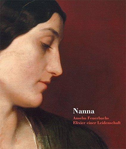 Nanna - Entrückt, Überhöht, Unerreichbar: Anselm Feuerbachs Elixier einer Leidenschaft