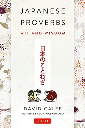 Japanese Proverbs: Wit and Wisdom: 200 Classic Japanese Sayings and Expressions in English and Japanese text por David Galef