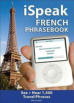 iSpeak French Phrasebook: The Ultimate Audio + Visual Phrasebook for Your iPod (iSpeak Audio Series) von [Chapin, Alex]