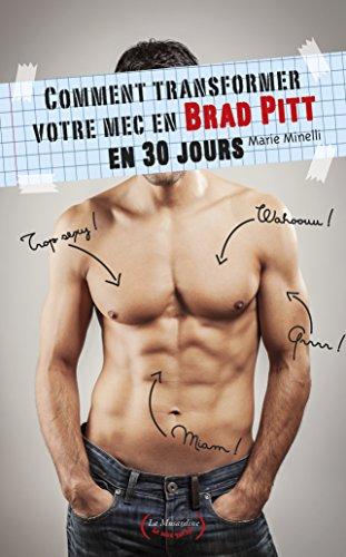 Comment transformer votre mec en Brad Pitt en 30 jours (LE SEXE QUI RIT)