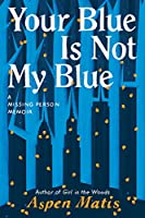 Your Blue Is Not My Blue: A Missing Person Memoir