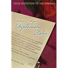 Diplomatic Tales: Your Invitation To The Embassy by William Shepard (2006-04-12)