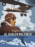 Al Asalto del Cielo: La Leyenda de la Aeropostal (Descubridores del Mundo) by Philippe Nessmann (2010-10-06)