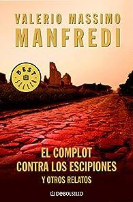 El complot contra los escipiones y otros relatos par Valerio Manfredi
