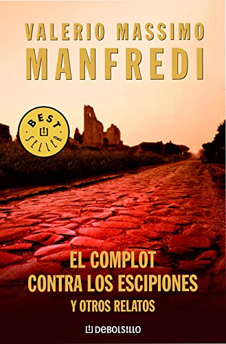 El complot contra los escipiones y otros relatos (BEST SELLER) por Valerio Manfredi