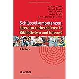Schlüsselkompetenzen: Literatur recherchieren in Bibliotheken und Internet