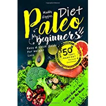 Paleo Diet for Beginners: Easy and Quick Guide for Weight Loss: 50+ Tasty Paleo Diet Recipes Cookbook