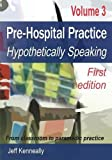 Prehospital Practice Volume 3 First Edition: From Classroom to Paramedic Practice