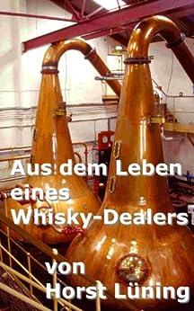 Aus dem Leben eines Whisky-Dealers von [Lüning, Horst]