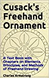 Cusack's Freehand Ornament: A Text Book with Chapters on Elements, Principles, and Methods of Freehand Drawing