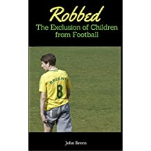 Robbed: The Exclusion of Children from Football (English Edition)