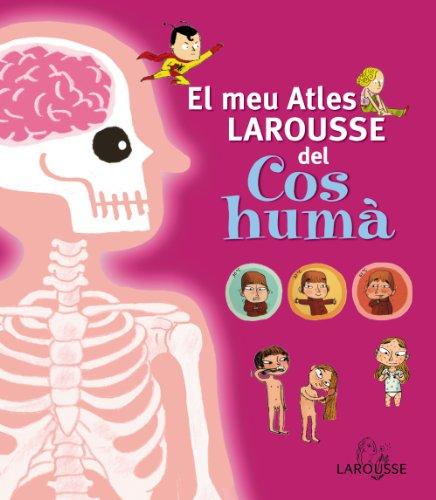 El meu atles Larousse del cos humà por Benjamín Chaud, Jérémy Clapin, Benoît Delalandre