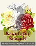 Beautiful Bouquet Grayscale Coloring Book for Adults: Flower Bouquet Grayscale Coloring Book