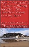 Book of Photography ŽŽColours of the cityŽŽ Donostia - San Sebastián, Basque Country, Spain:  Donostia - San Sebastián, Basque Country, Spain (Spanish Edition)