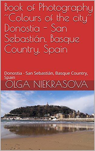 Book of Photography ´´Colours of the city´´ Donostia - San Sebastián, Basque Country, Spain:  Donostia - San Sebastián, Basque Country, Spain