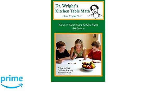 Dr wrights kitchen table math book 2 amazon chris wright dr wrights kitchen table math book 2 amazon chris wright phd 9780982921104 books workwithnaturefo