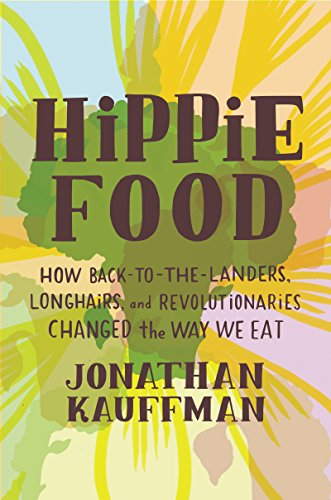 Hippie Food: How Back-to-the-Landers, Longhairs, and Revolutionaries C