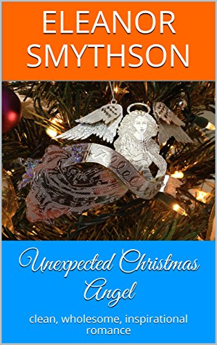 unexpected-christmas-angel-clean-wholesome-inspirational-romance-christmas-angels-book-3