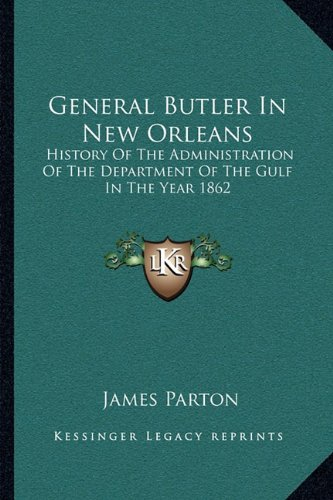 General Butler in New Orleans: History of the Administration of the Department of the Gulf in the Year 1862