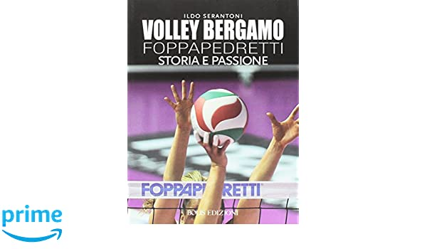 Amazon.it: Volley Bergamo Foppapedretti. Storia e passione ...