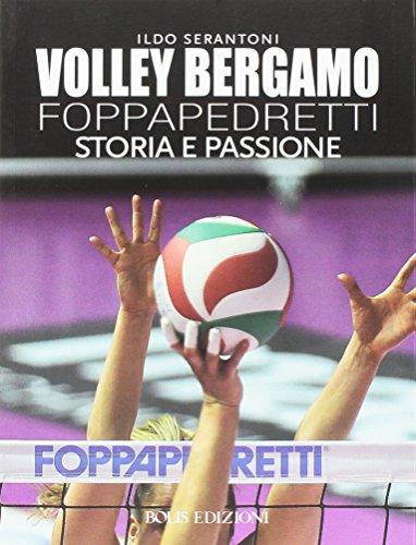 Volley Bergamo Foppapedretti. Storia e passione por Ildo Serantoni