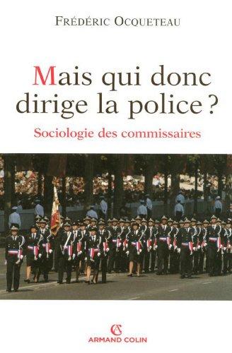 Mais qui donc dirige la police ? : Sociologie des commissaires (Hors Collection) par Frédéric Ocqueteau