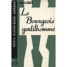 Le Bourgeois gentilhomme : Comédie-ballet - Avec une notice sur le théâtre du XVIIe siècle