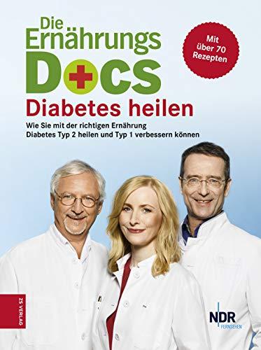 Die Ernährungs-Docs - Diabetes heilen: Wie Sie mit der richtigen Ernährung Diabetes Typ 2 heilen und Typ 1 verbessern können (Diabetiker Kindle-bücher)