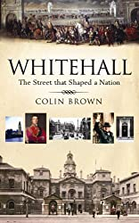 Whitehall: The Street that Shaped a Nation