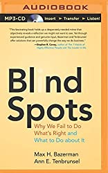 Blind Spots: Why We Fail to Do What's Right and What to Do about It by Max H. Bazerman (2014-08-12)