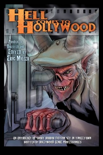 Hell Comes To Hollywood: An Anthology of Short Horror Fiction  Set In Tinseltown Written By Hollywood Genre Professionals: Volume 1