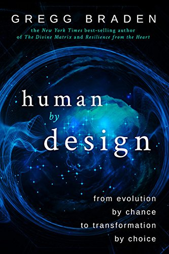 Human by Design: From Evolution by Chance to Transformation by Choice por Gregg Braden