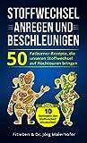 Stoffwechsel anregen und Beschleunigen: 50 Fatburner - Rezepte, die unseren Stoffwechsel auf Hochtouren bringen (German Edition)