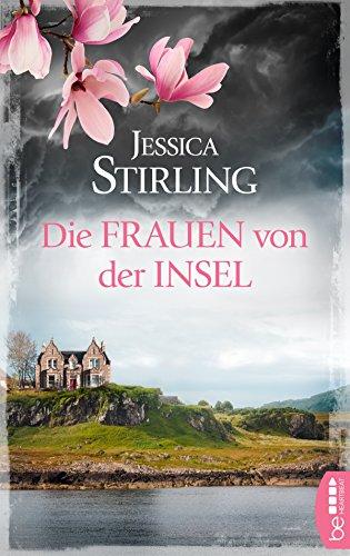 Die Frauen von der Insel: Roman (Die Highland-Schwestern 1) von [Stirling, Jessica]