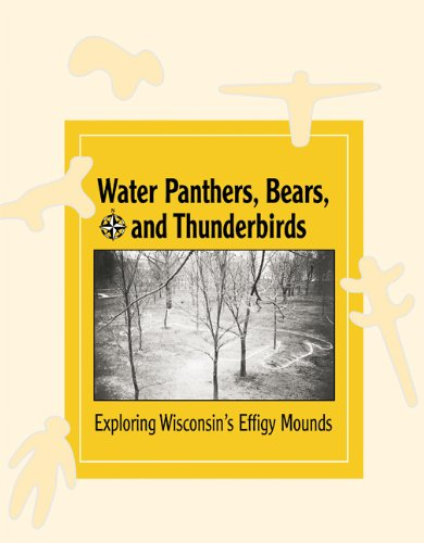 Water Panthers, Bears, and Thunderbirds: Exploring Wisconsin's Effigy Mounds: Exploring the Effigy Mounds of Wisconsin