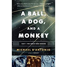 [(A Ball, a Dog, and a Monkey: 1957 - The Space Race Begins)] [Author: Michael D'Antonio] published on (December, 2008)