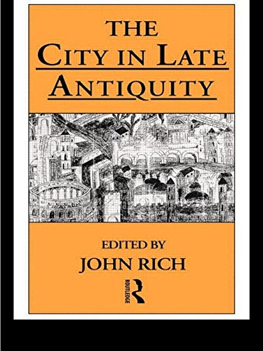 The City in Late Antiquity (Leicester-Nottingham Studies in Ancient Society)