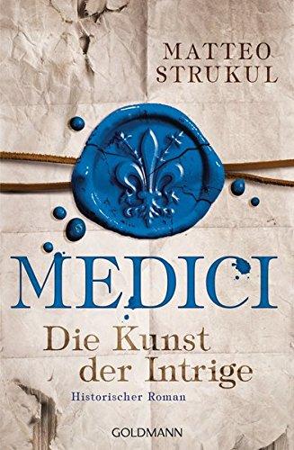 Preisvergleich Produktbild Medici - Die Kunst der Intrige: Historischer Roman. Die Medici-Reihe 2