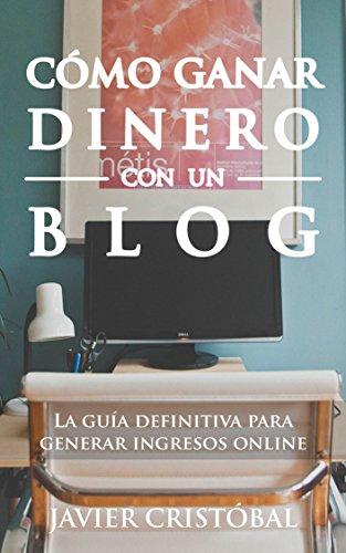 Cómo ganar dinero con un blog: la guía definitiva para generar ingresos online (Blogging productivo)