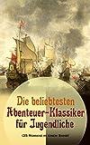 Die beliebtesten Abenteuer-Klassiker für Jugendliche (35 Romane in einem Band): Ein Kapitän von 15 Jahren, Tom Sawyer, Huckleberry Finn, Die Reise zum ... Robinson Crusoe, Oliver Twist...
