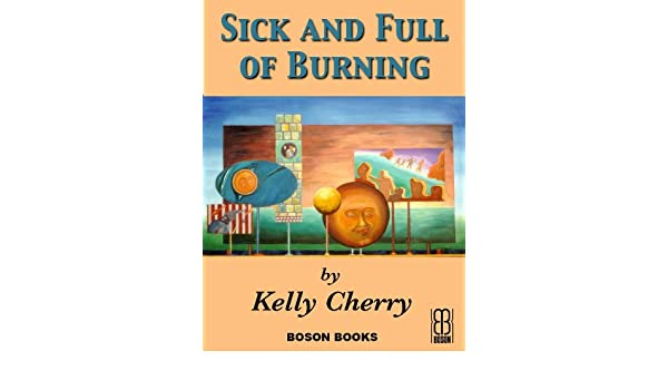 sick and full of burning cherry kelly